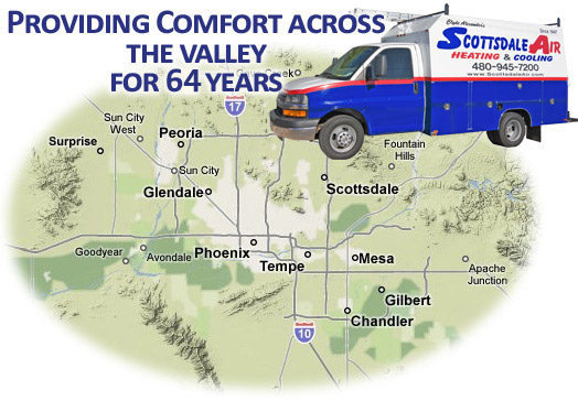 Providing comfort across the valley for 62 years. Servicing<br /> Scottsdale, Paradise Valley, Arcadia, Tempe, Mesa, Phoenix, Glendale,<br /> Chandler, Gilbert, Ahwahtukee, Carefree, Cave Creek, Apache Junction,<br /> Peoria, Sun City, Sun City West, Surprise, Avondale, Gold Canyon, and<br /> Queen Creek.